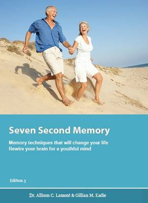 Seven Second Memory: Memory Techniques that will Change Your Life Rewire Your Brain for  Youthful Life