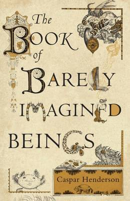 Book of Barely Imagined Beings 21st Century Bestiary