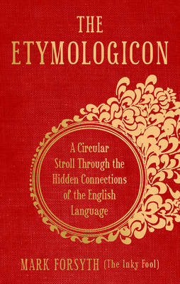 The Etymologicon : A Circular Stroll Through the Hidden Connections of the English Language