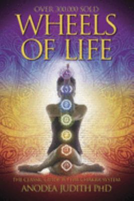 Wheels of Life : A User's Guide to the Chakra System