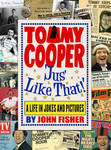 Tommy Cooper 'jus' Like That!': A Life in Jokes and Pictures