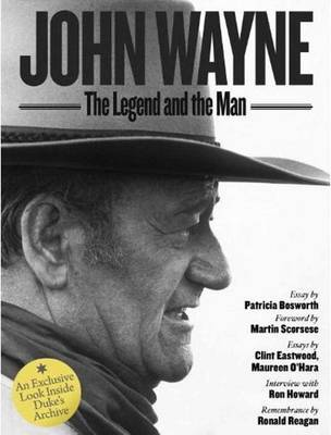 John Wayne: The Legend and the Man: An Exclusive Look Inside the Duke's Archives
