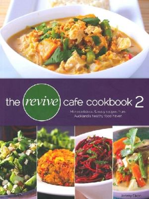 The Revive Cafe Cookbook 2: More Delicious and Easy Recipes from Auckland's Healthy Food Haven