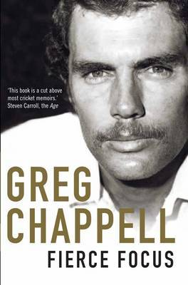 Fierce Focus - Greg Chappell