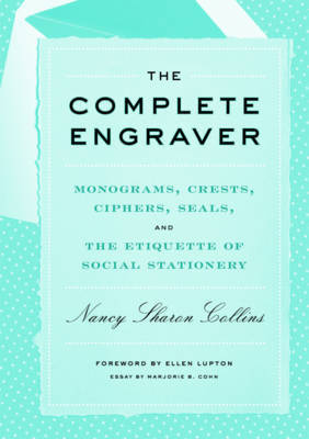 The Complete Engraver: A Guide to Monograms, Crests, Ciphers, Seals, and the Etiquette and History of Social Stationery