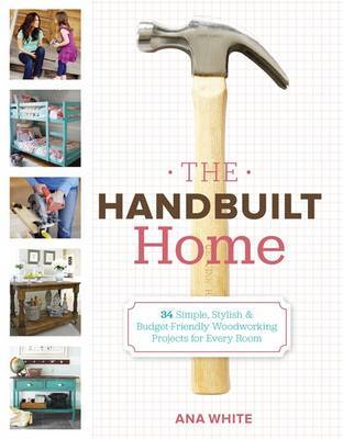 The Handbuilt Home: 34 Simply Stylish & Budget-friendly Projects for Every Room