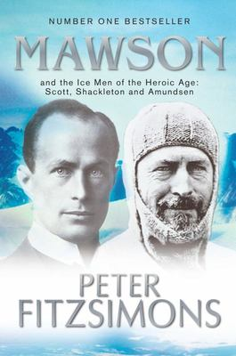 Mawson: And the Ice Men of the Heroic Age Scott, Shackelton and Amundsen