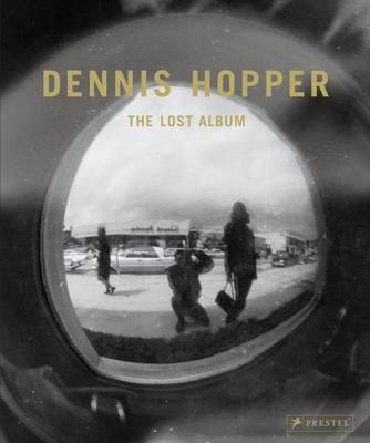 Dennis Hopper: The Lost Album- Vintage Prints from the Sixties