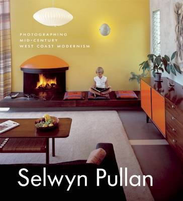 Selwyn Pullan  Photographing Mid-Century West Coast Modernism