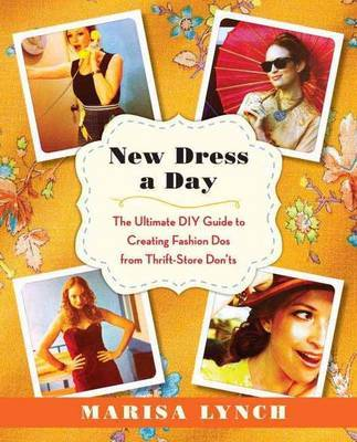 New Dress a Day  Ultimate DIY Guide to Creating Fashion Do's from Thrift-Store Dont's