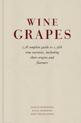 Wine Grapes a Complete Guide to 1368 Vine Varieties, including their Origins and Flavours