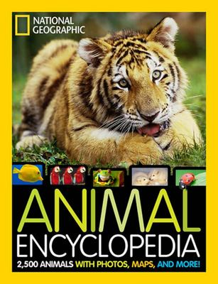 Animal Encyclopedia: 2,500 Animals, From-the-Field Reports, Maps, and More from National Geographic