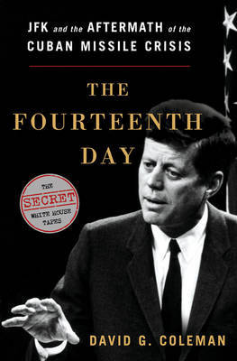 The Fourteenth Day: The Aftermath of the Cuban Missile Crisis - The Secret White House Tapes