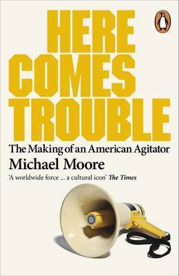 Here Comes Trouble: Stories From My Life. The Making of an American Agitator