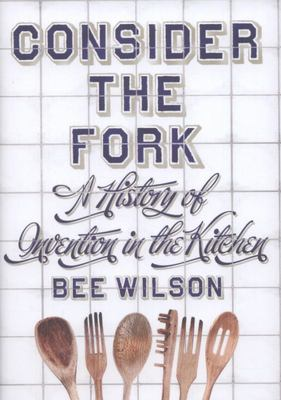 Consider the Fork: A History of Invention in the Kitchen