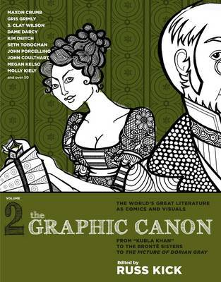 """The Graphic Canon, Vol.2 : From """"Kubla Khan"""" to the Bronte Sisters to the Picture of Dorian Gray : Vol. 2"""