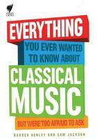 Classical Music : Everything You Ever Wanted to Know