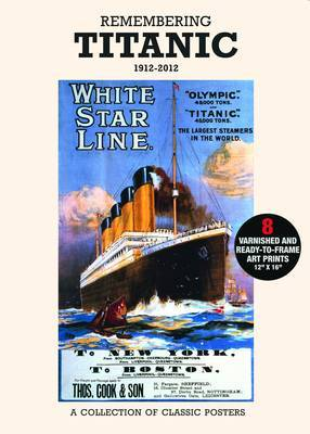 Poster Pack: Remembering Titanic 1912-2012: A Collection of Classic Posters