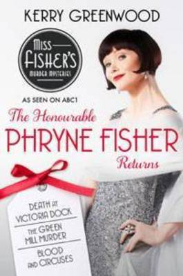 The Honourable Phryne Fisher Returns: Slip into Murder and Mayhem with the Unflappable Phryne (#4,5,6)