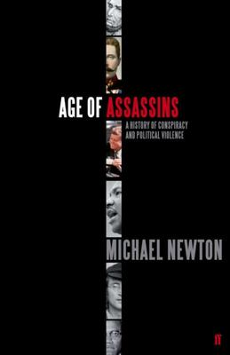 Age of Assassins: A History of Conspiracy and Political Violence, 1865-1981