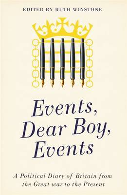 Events, Dear Boy, Events: Political Diaries of Britain from the Great War to the Present