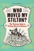 Who Moved My Stilton?: The Victorian Guide to Management