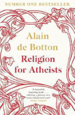 Religion for Atheists Non-believer's Guide to the Uses of Religion