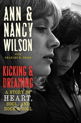 Kicking and Dreaming A Story of Heart Soul and Rock and Roll