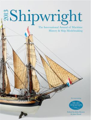 2013 Shipwright: The International Annual of Maritime History and Ship Modelmaking