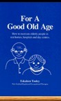 For a Good Old Age : How to motivate elderly people in rest homes, hospitals and day centres