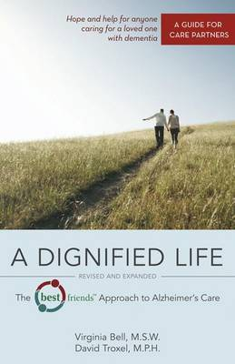 Dignified Life: The Best Friends' Approach to Alzheimer's Care: A Guide for Care Partners