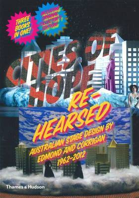 Cities of Hope:Remembering/Rehearsed: Australian Architecture and Stage Design by Edmond and Corrigan 1962-2012