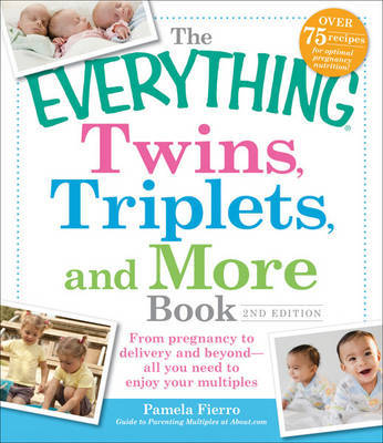 The Everything Twins, Triplets, and More Book: From Pregnancy to Delivery and Beyond - All You Need to Enjoy Your Multiples