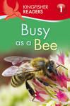 Busy as a Bee (Kingfisher Readers Level 1)