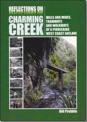 Reflections on Charming Creek: Mills and Mines, Tramways and Walkways of a Pioneering West Coast Enclave
