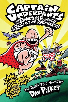 The Revolting Revenge of the Radioactive Robo-Boxers (Captain Underpants #10 HB)
