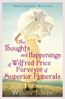 The Thoughts & Happenings of Wilfred Price, Purveyor of Superior Funerals