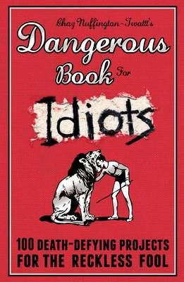 The Dangerous Book for Idiots
