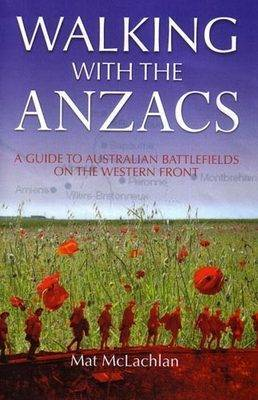 Walking with the ANZACS: A Complete Guide to the Australian Battlefields of the Western Front 1916-18