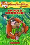 I'm Not a Supermouse! (Geronimo Stilton #43)