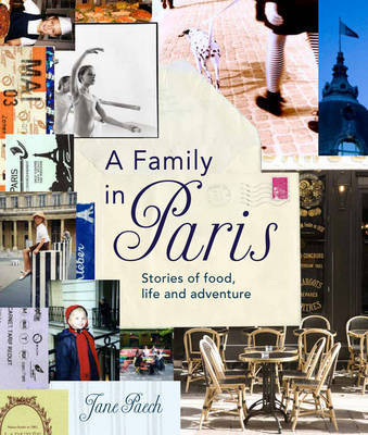 A Family in Paris : Stories of Food, Life and Adventure