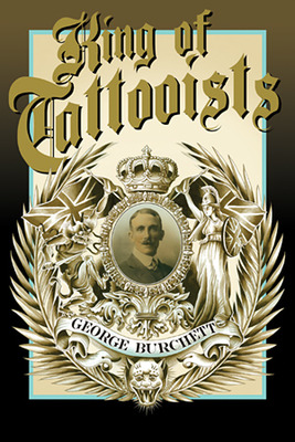 King of Tattooists Life and Work of George Burchett