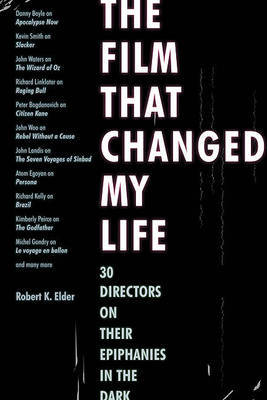 Film That Changed My Life 30 Directors on the Epiphanies in the Dark