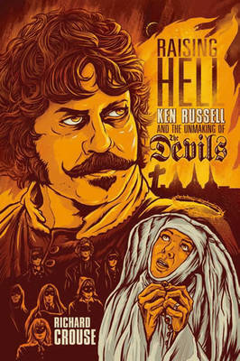 Raising Hell Ken Russell and the Unmaking of the Devils