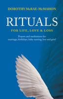 Rituals for Life, Love and Loss: Prayers & Meditations for Marriage, Birthdays, Baby Naming, Loss & Grief