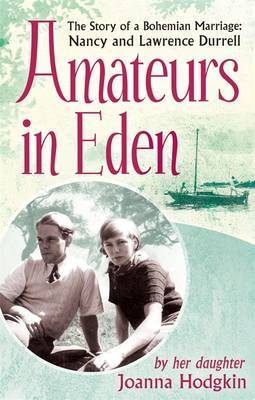 Amateurs in Eden - The Story of a Bohemian Marriage: Nancy and Lawrence Durrell