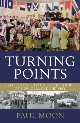 Turning Points: Events That Changed the Course of New Zealand History