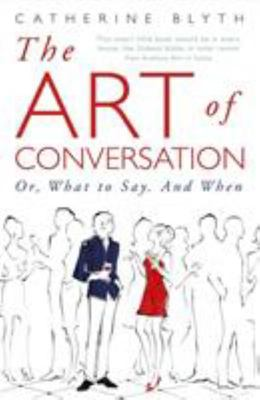 The Art of Conversation: Or, What to Say, and When