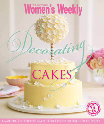 AWW: Cake Decorating for Every Occasion: from Simple to Elaborate and Weddings to Special Birthdays