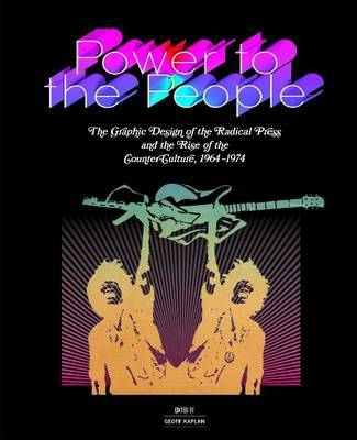 Power to the People Graphic Design of the Radical Press and the Rise of the Counter-culture, 1964-1974